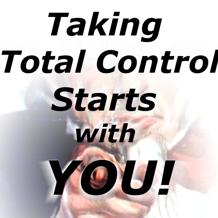 Taking Total Control Starts with You